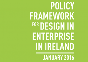 POLICY FRAMEWORK DESIGN IN ENTERPRISE IN IRELAND JANUARY 2016
